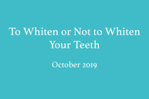 To Whiten or Not to Whiten Your Teeth