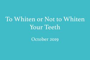 To Whiten or Not to Whiten Your Teeth